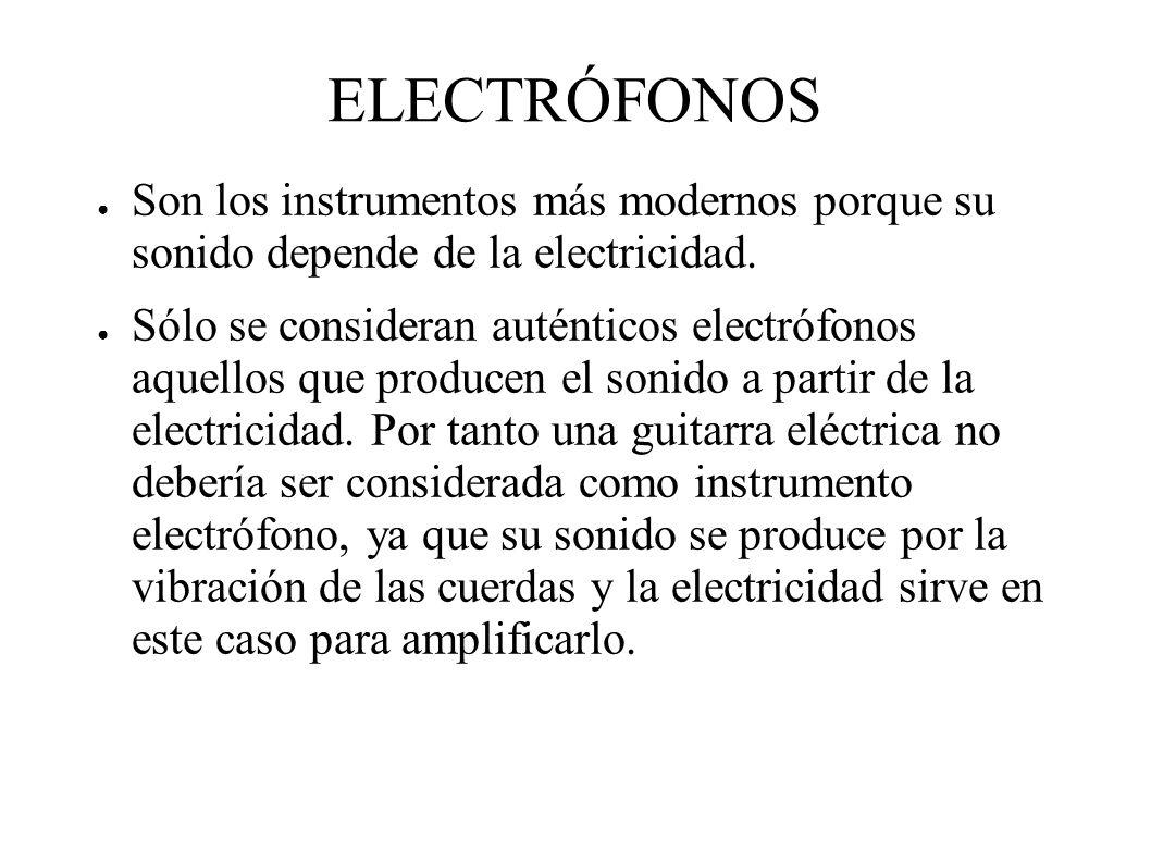 ELECTRÓFONOS Son los instrumentos más modernos porque su sonido depende de la electricidad.