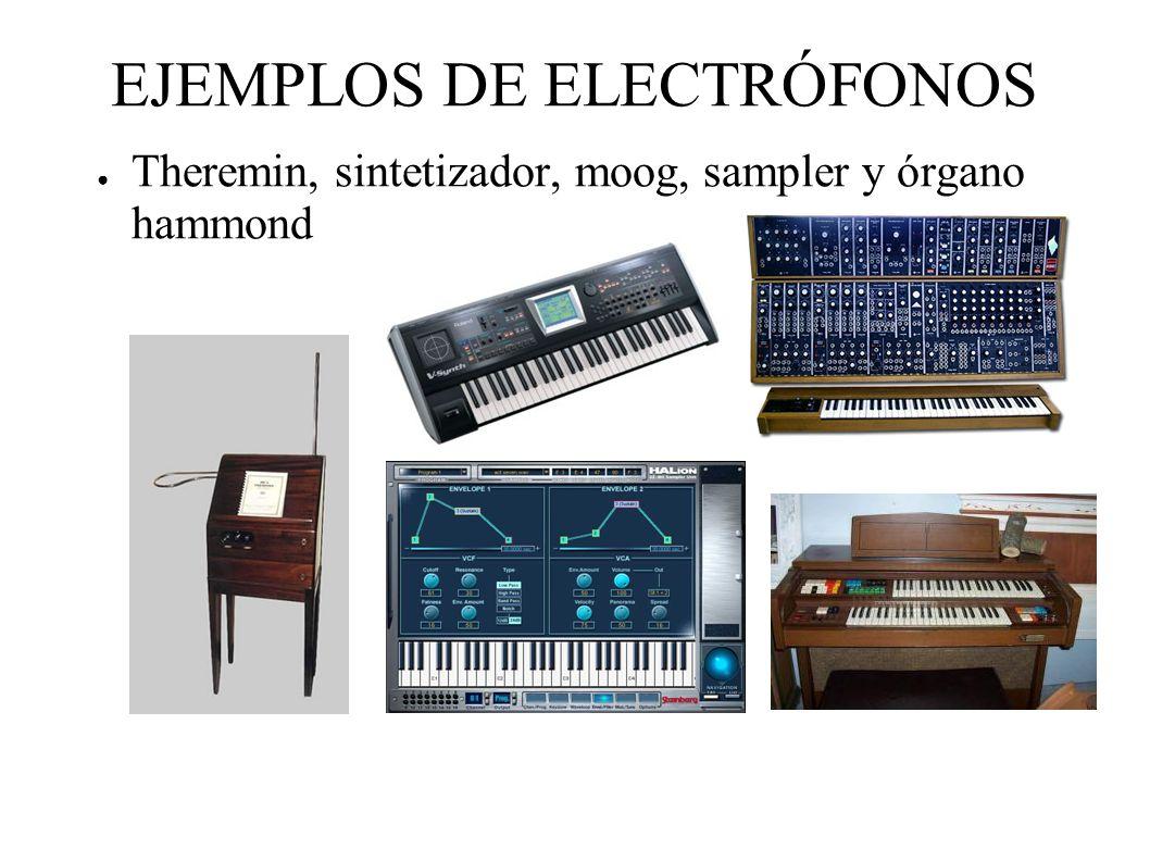 EJEMPLOS DE ELECTRÓFONOS Theremin, sintetizador, moog, sampler y órgano hammond