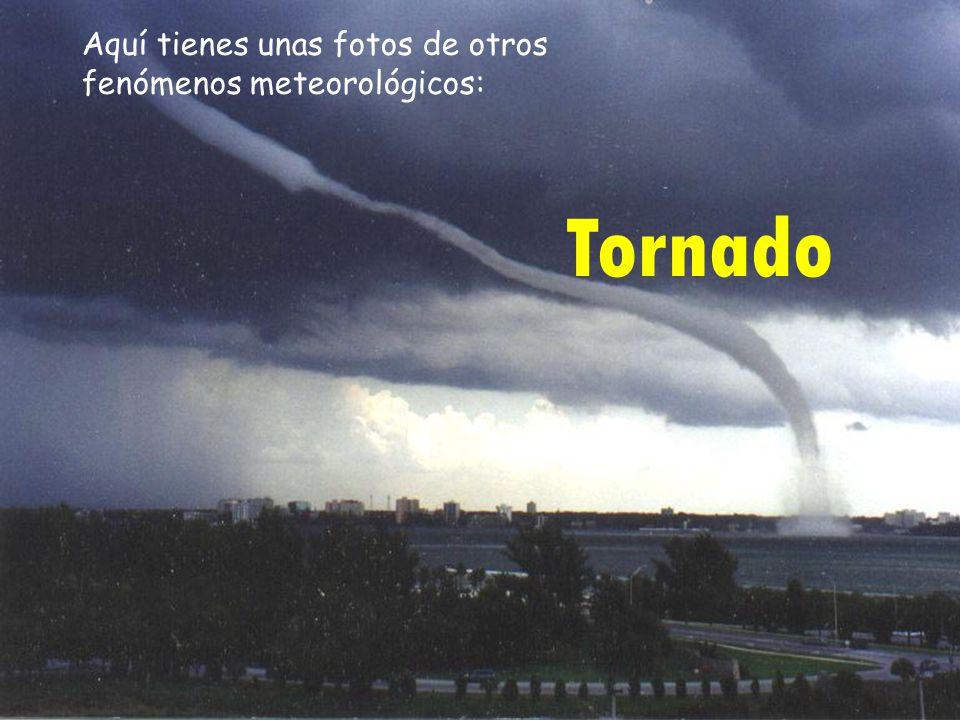 Tornado Aquí tienes unas fotos de otros fenómenos meteorológicos: