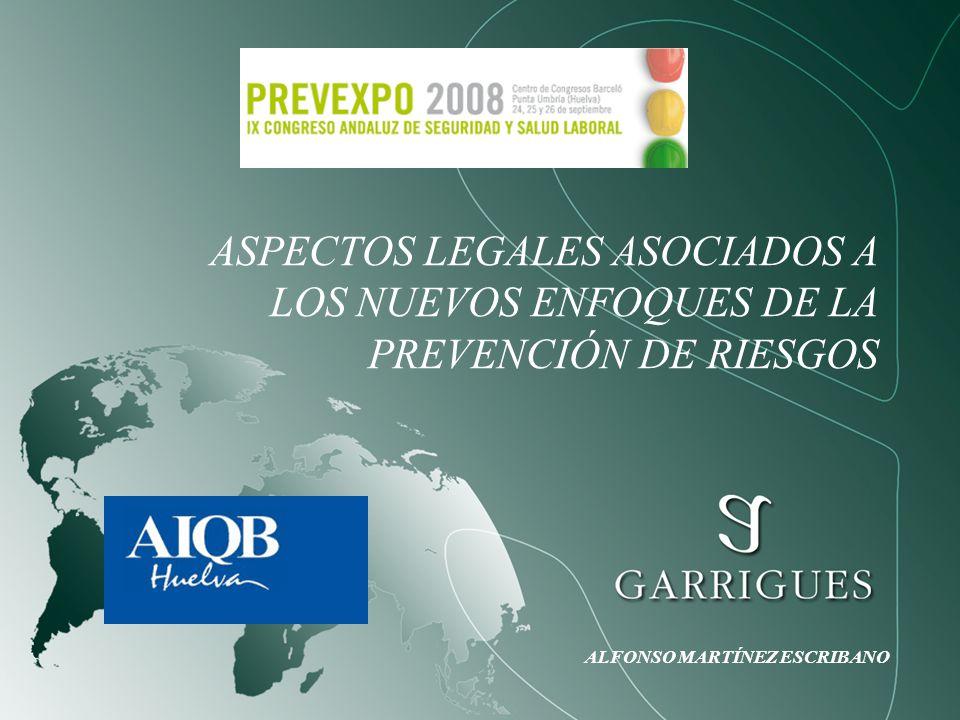 ASPECTOS LEGALES ASOCIADOS A LOS NUEVOS ENFOQUES DE LA PREVENCIÓN DE RIESGOS ALFONSO MARTÍNEZ ESCRIBANO