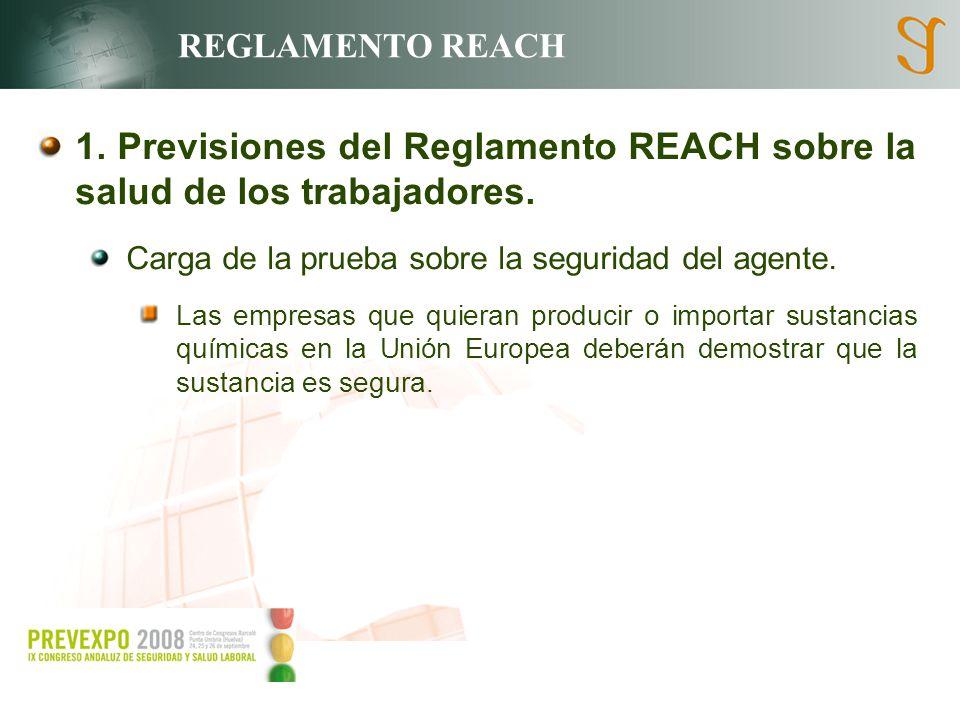 REGLAMENTO REACH 1. Previsiones del Reglamento REACH sobre la salud de los trabajadores. Carga de la prueba sobre la seguridad del agente. Las empresa