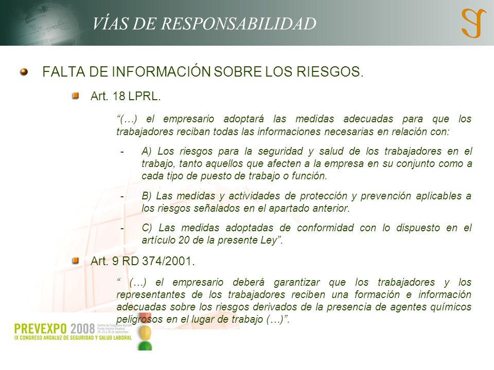 VÍAS DE RESPONSABILIDAD FALTA DE INFORMACIÓN SOBRE LOS RIESGOS. Art. 18 LPRL. (…) el empresario adoptará las medidas adecuadas para que los trabajador