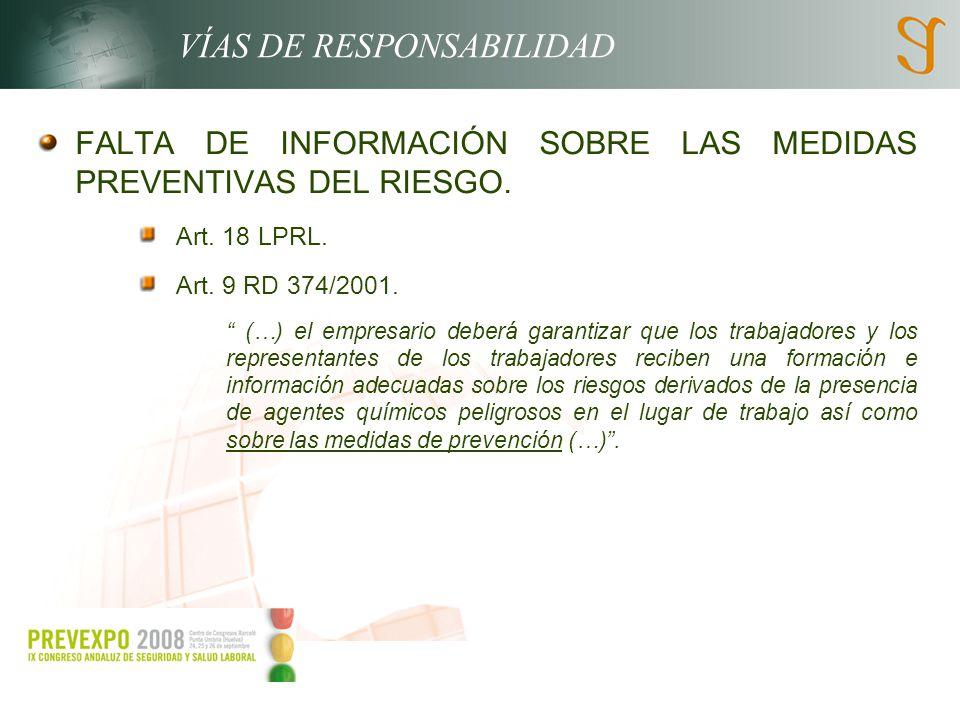 VÍAS DE RESPONSABILIDAD FALTA DE INFORMACIÓN SOBRE LAS MEDIDAS PREVENTIVAS DEL RIESGO. Art. 18 LPRL. Art. 9 RD 374/2001. (…) el empresario deberá gara