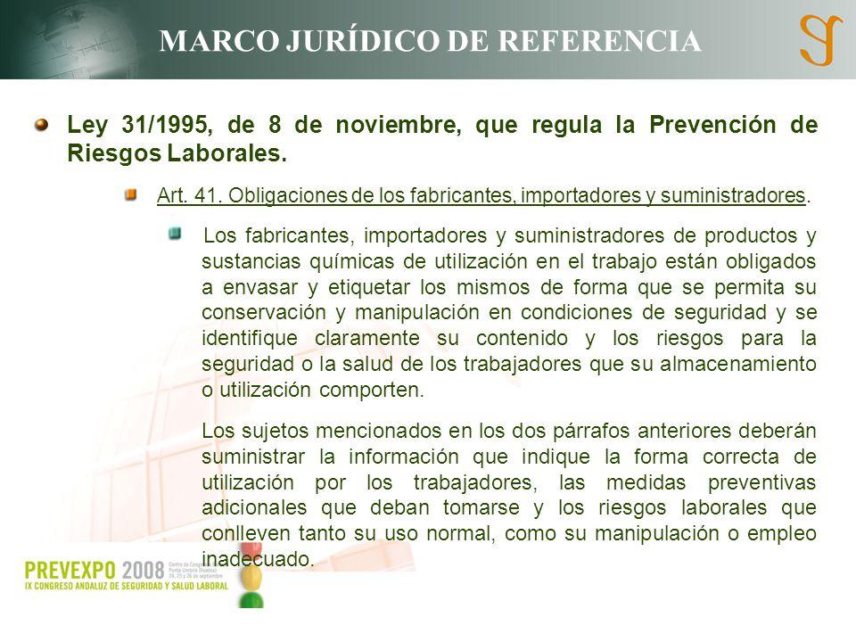 MARCO JURÍDICO DE REFERENCIA Ley 31/1995, de 8 de noviembre, que regula la Prevención de Riesgos Laborales. Art. 41. Obligaciones de los fabricantes,