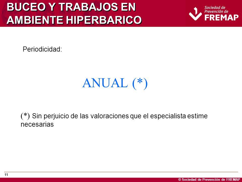 © Sociedad de Prevención de FREMAP 11 BUCEO Y TRABAJOS EN AMBIENTE HIPERBARICO Periodicidad: ANUAL (*) (*) Sin perjuicio de las valoraciones que el es