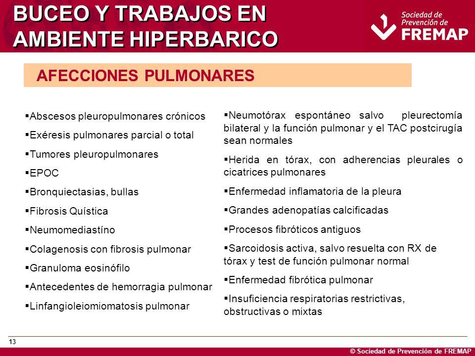© Sociedad de Prevención de FREMAP 13 BUCEO Y TRABAJOS EN AMBIENTE HIPERBARICO AFECCIONES PULMONARES Abscesos pleuropulmonares crónicos Exéresis pulmo