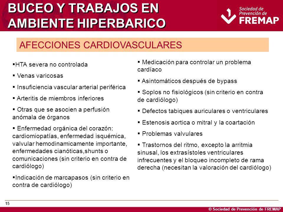 © Sociedad de Prevención de FREMAP 15 BUCEO Y TRABAJOS EN AMBIENTE HIPERBARICO AFECCIONES CARDIOVASCULARES HTA severa no controlada Venas varicosas In