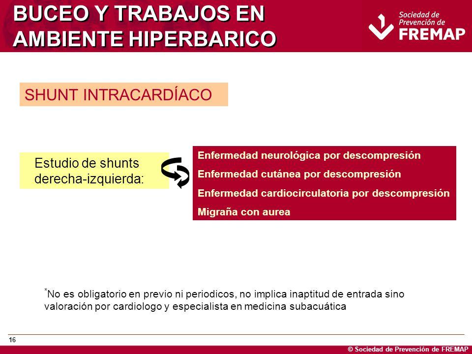 © Sociedad de Prevención de FREMAP 16 BUCEO Y TRABAJOS EN AMBIENTE HIPERBARICO SHUNT INTRACARDÍACO Estudio de shunts derecha-izquierda: Enfermedad neu