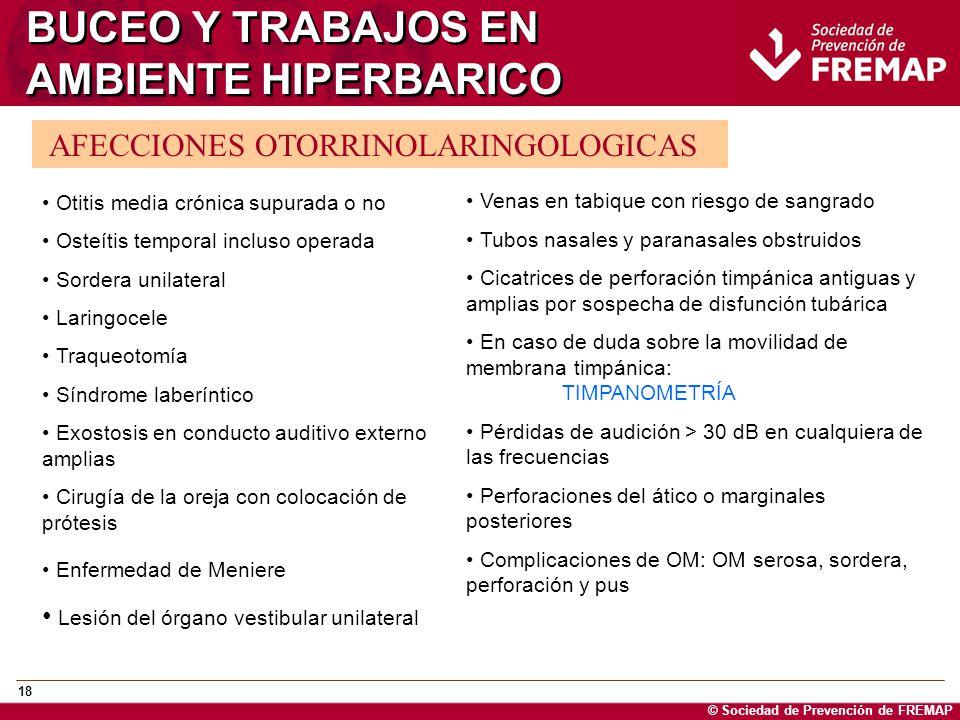 © Sociedad de Prevención de FREMAP 18 BUCEO Y TRABAJOS EN AMBIENTE HIPERBARICO AFECCIONES OTORRINOLARINGOLOGICAS Otitis media crónica supurada o no Os