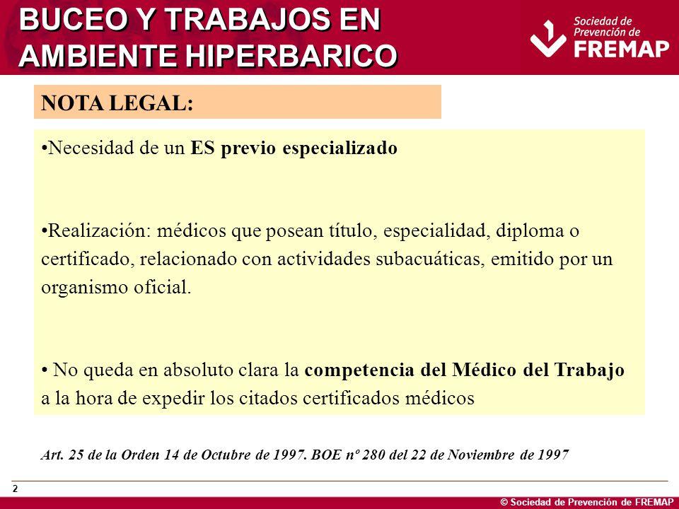 © Sociedad de Prevención de FREMAP 2 BUCEO Y TRABAJOS EN AMBIENTE HIPERBARICO Necesidad de un ES previo especializado Realización: médicos que posean