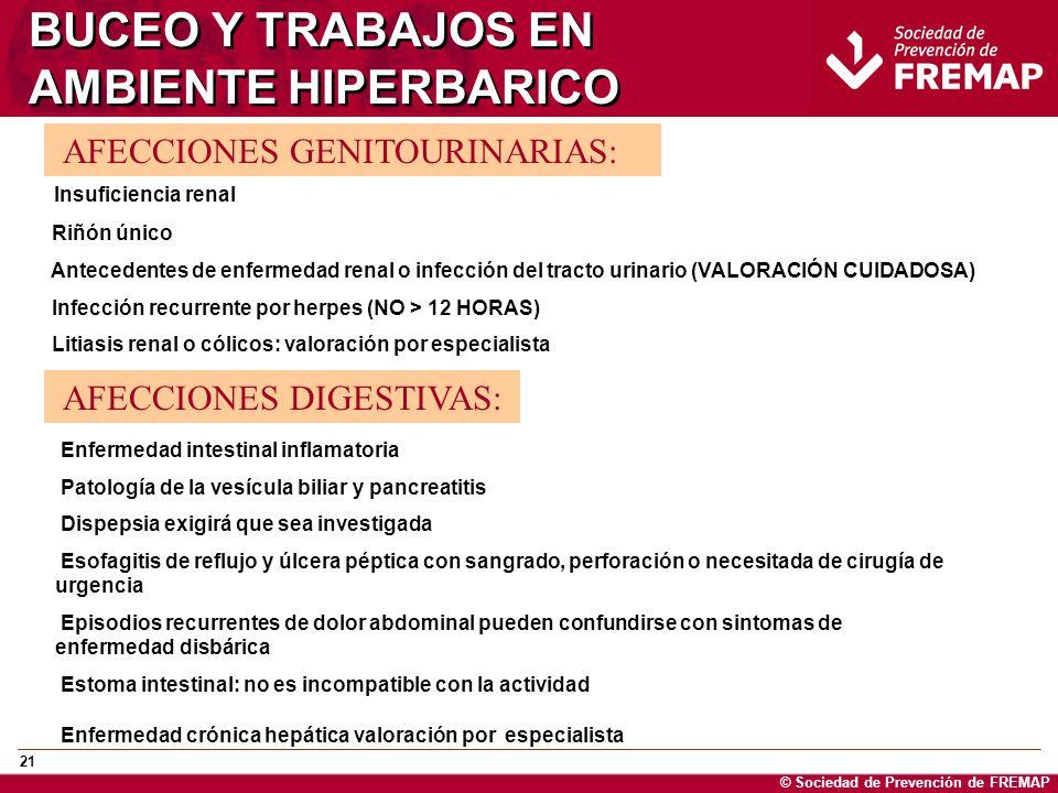 © Sociedad de Prevención de FREMAP 21 BUCEO Y TRABAJOS EN AMBIENTE HIPERBARICO AFECCIONES GENITOURINARIAS: Insuficiencia renal Riñón único Antecedente