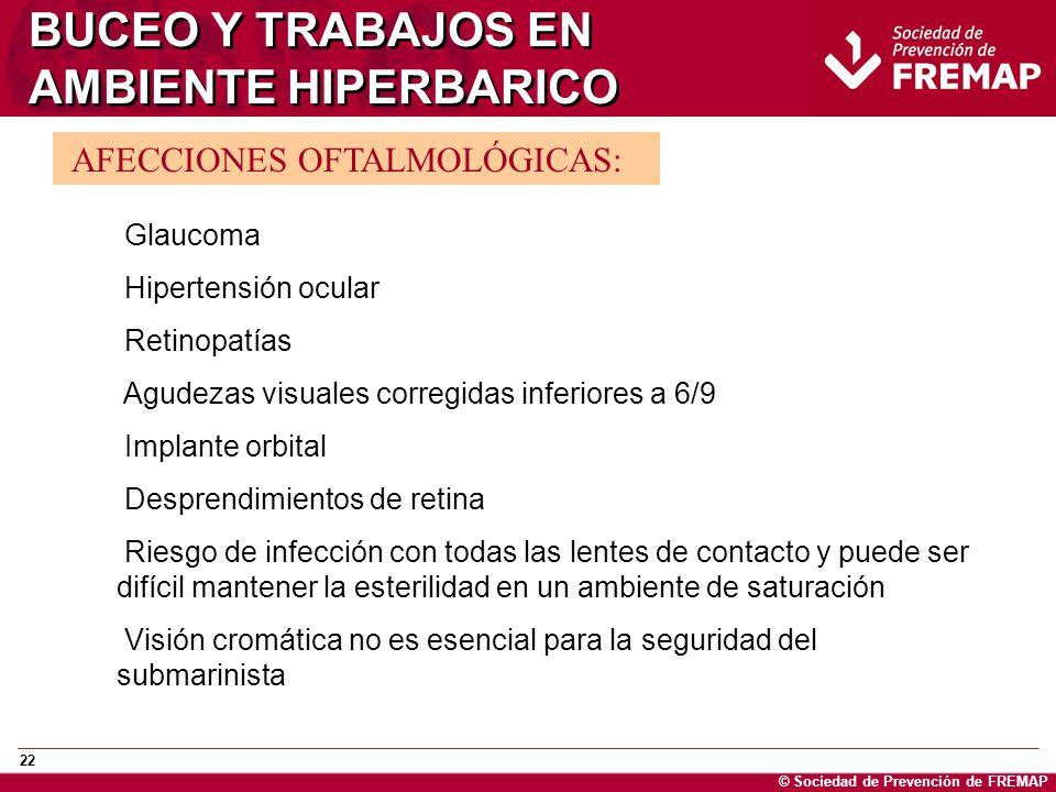 © Sociedad de Prevención de FREMAP 22 BUCEO Y TRABAJOS EN AMBIENTE HIPERBARICO AFECCIONES OFTALMOLÓGICAS: Glaucoma Hipertensión ocular Retinopatías Ag