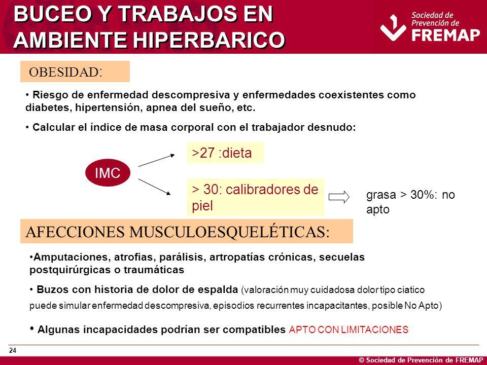 © Sociedad de Prevención de FREMAP 24 BUCEO Y TRABAJOS EN AMBIENTE HIPERBARICO OBESIDAD : Riesgo de enfermedad descompresiva y enfermedades coexistent