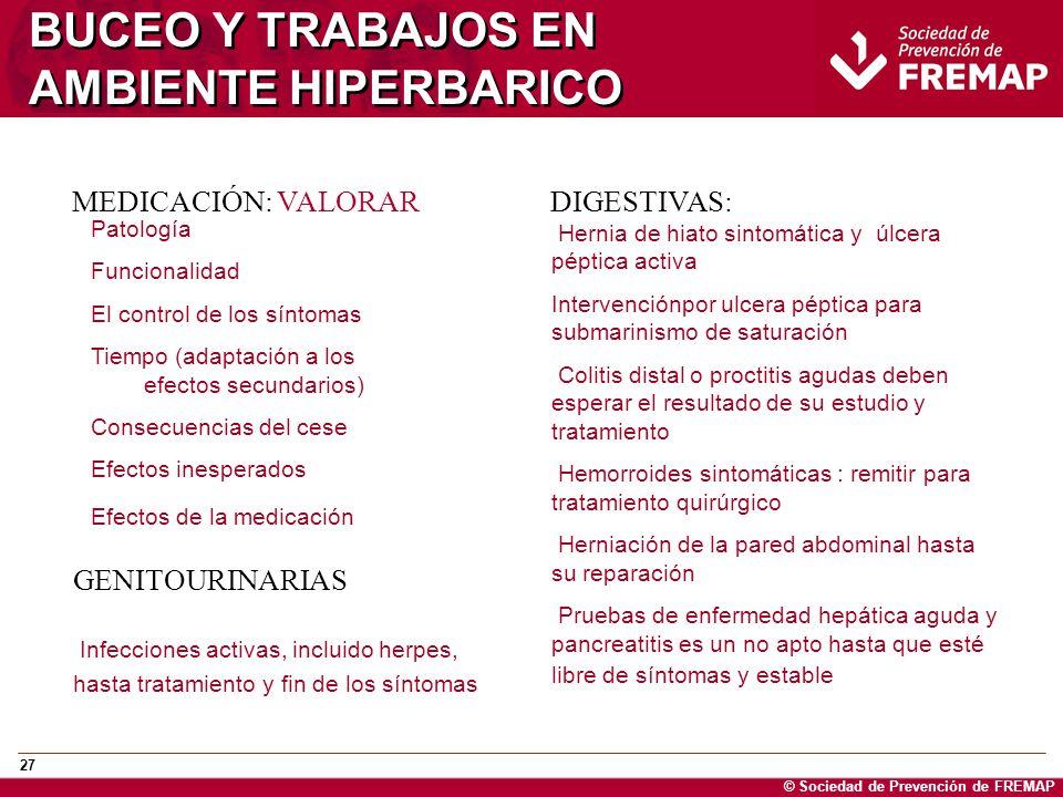 © Sociedad de Prevención de FREMAP 27 BUCEO Y TRABAJOS EN AMBIENTE HIPERBARICO MEDICACIÓN: VALORAR Patología Funcionalidad El control de los síntomas