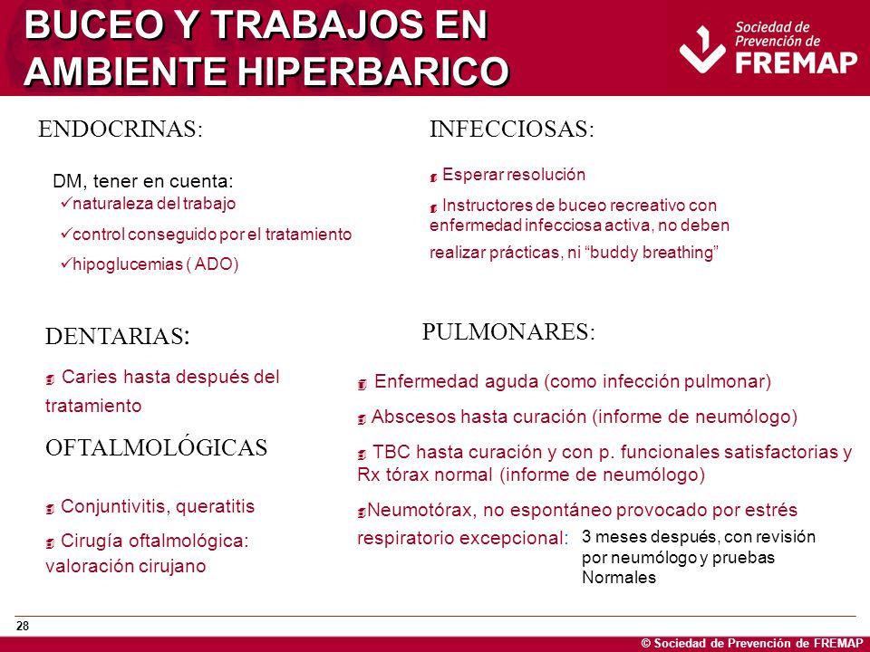 © Sociedad de Prevención de FREMAP 28 BUCEO Y TRABAJOS EN AMBIENTE HIPERBARICO ENDOCRINAS: DM, tener en cuenta: naturaleza del trabajo control consegu