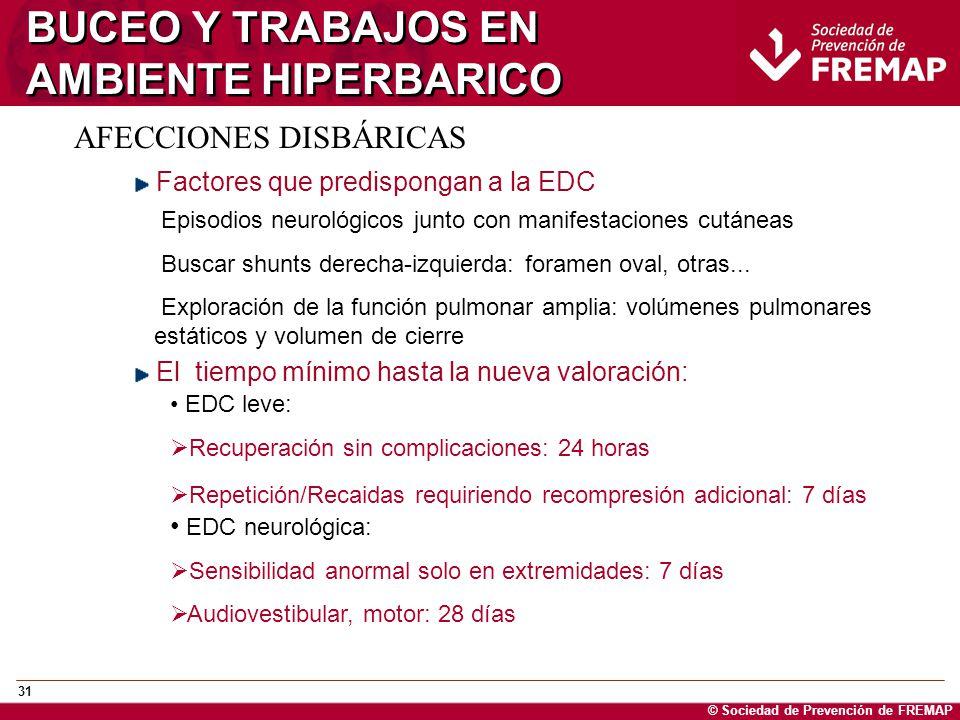 © Sociedad de Prevención de FREMAP 31 BUCEO Y TRABAJOS EN AMBIENTE HIPERBARICO AFECCIONES DISBÁRICAS Factores que predispongan a la EDC Episodios neur