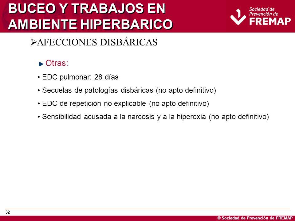 © Sociedad de Prevención de FREMAP 32 BUCEO Y TRABAJOS EN AMBIENTE HIPERBARICO AFECCIONES DISBÁRICAS Otras: EDC pulmonar: 28 días Secuelas de patologí