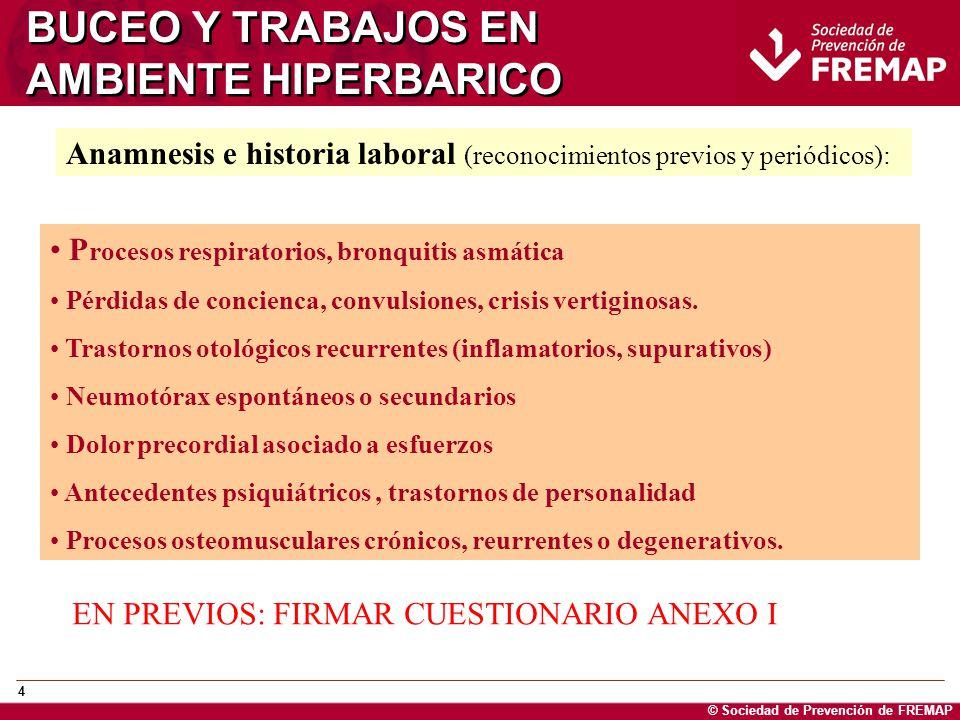 © Sociedad de Prevención de FREMAP 4 BUCEO Y TRABAJOS EN AMBIENTE HIPERBARICO P rocesos respiratorios, bronquitis asmática Pérdidas de concienca, conv