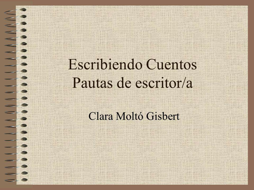 Escribiendo Cuentos Pautas de escritor/a Clara Moltó Gisbert