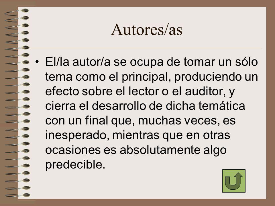 Autores/as El/la autor/a se ocupa de tomar un sólo tema como el principal, produciendo un efecto sobre el lector o el auditor, y cierra el desarrollo