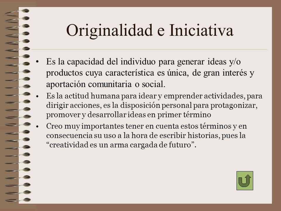 Originalidad e Iniciativa Es la capacidad del individuo para generar ideas y/o productos cuya característica es única, de gran interés y aportación co