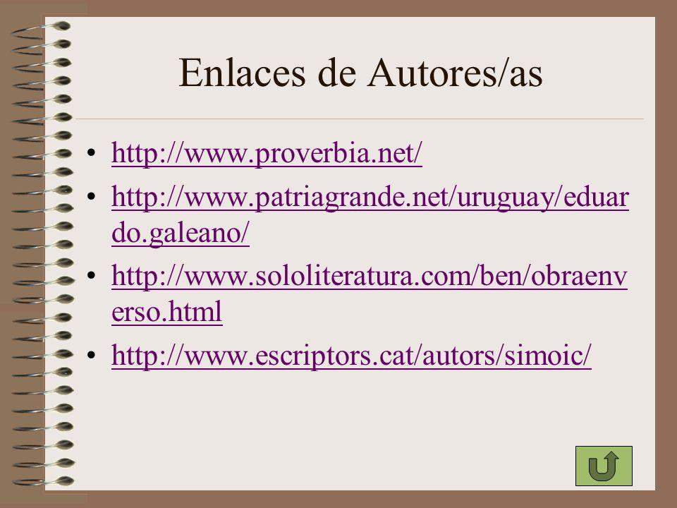 Enlaces de Autores/as http://www.proverbia.net/ http://www.patriagrande.net/uruguay/eduar do.galeano/http://www.patriagrande.net/uruguay/eduar do.gale