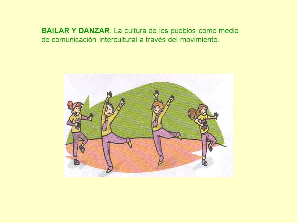 BAILAR Y DANZAR. La cultura de los pueblos como medio de comunicación intercultural a través del movimiento.