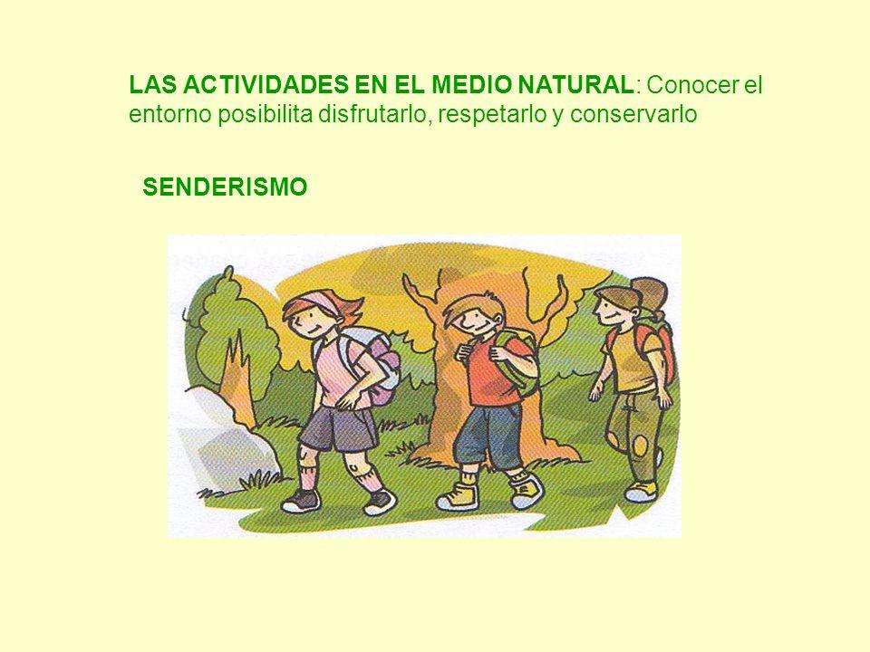 LAS ACTIVIDADES EN EL MEDIO NATURAL: Conocer el entorno posibilita disfrutarlo, respetarlo y conservarlo SENDERISMO