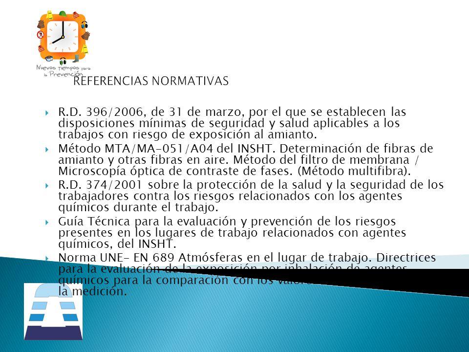 REFERENCIAS NORMATIVAS R.D. 396/2006, de 31 de marzo, por el que se establecen las disposiciones mínimas de seguridad y salud aplicables a los trabajo