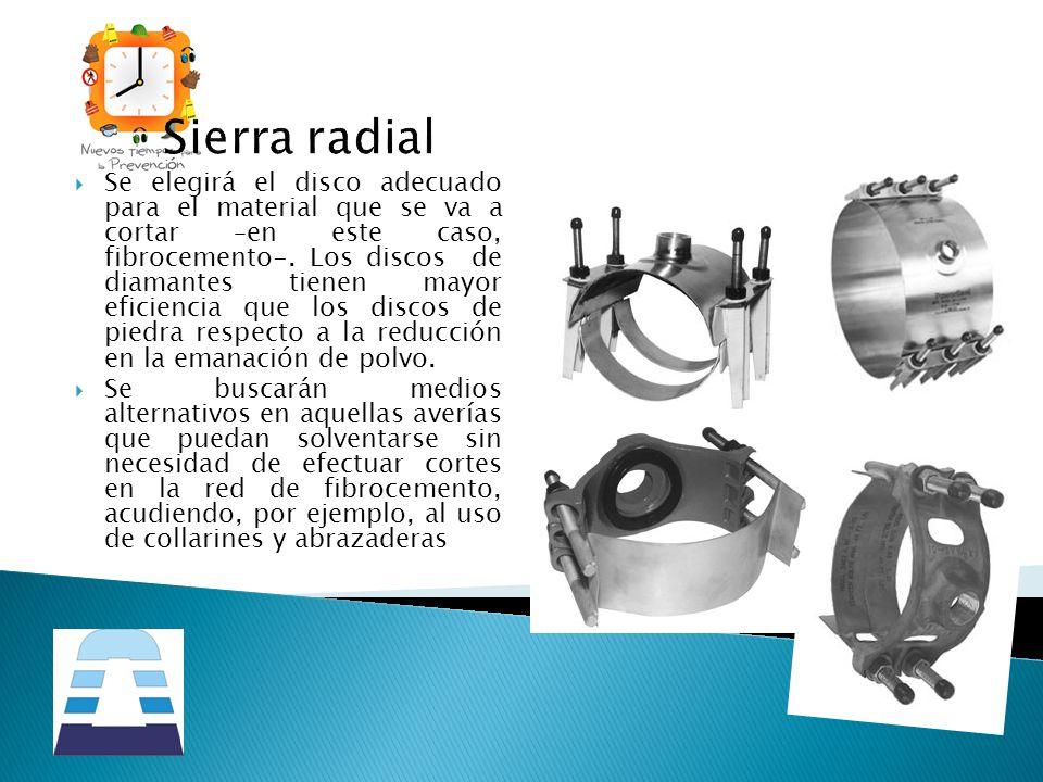 Sierra radial Se elegirá el disco adecuado para el material que se va a cortar –en este caso, fibrocemento-. Los discos de diamantes tienen mayor efic