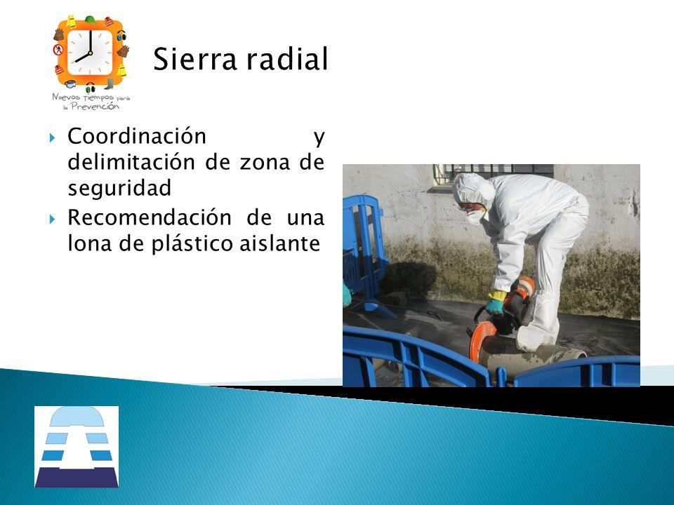 Sierra radial Coordinación y delimitación de zona de seguridad Recomendación de una lona de plástico aislante