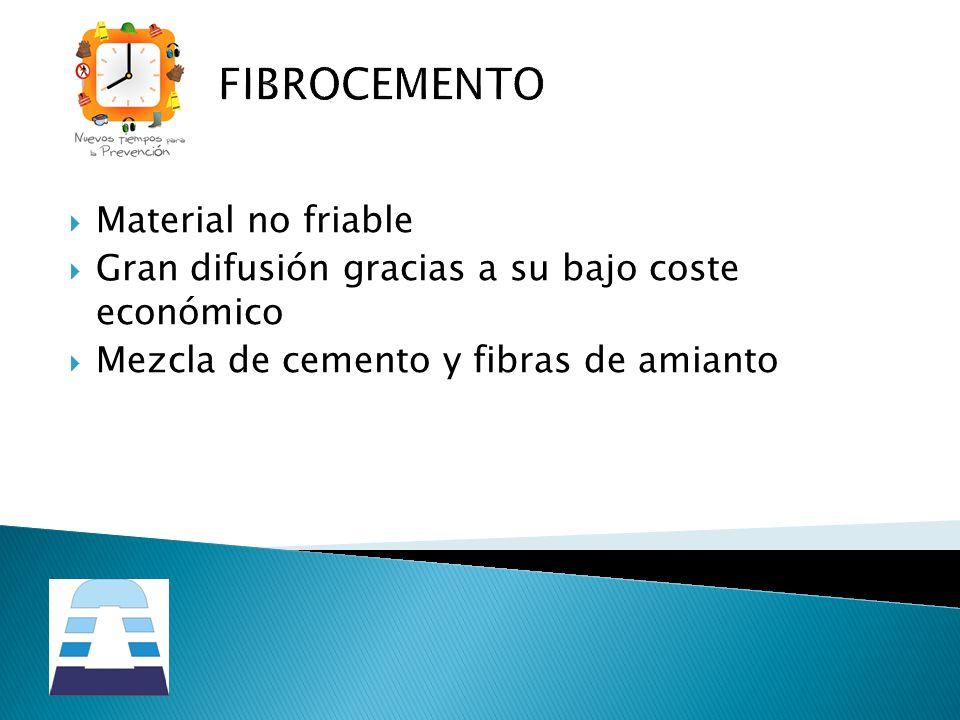 FIBROCEMENTO Material no friable Gran difusión gracias a su bajo coste económico Mezcla de cemento y fibras de amianto