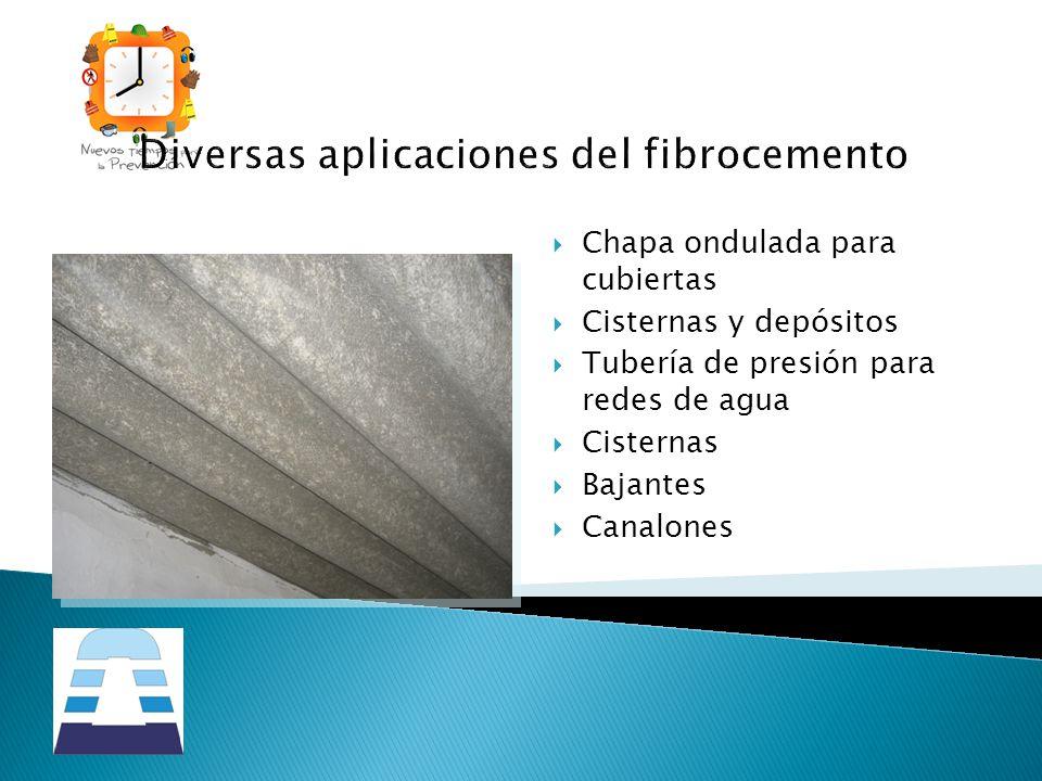 Diversas aplicaciones del fibrocemento Chapa ondulada para cubiertas Cisternas y depósitos Tubería de presión para redes de agua Cisternas Bajantes Ca