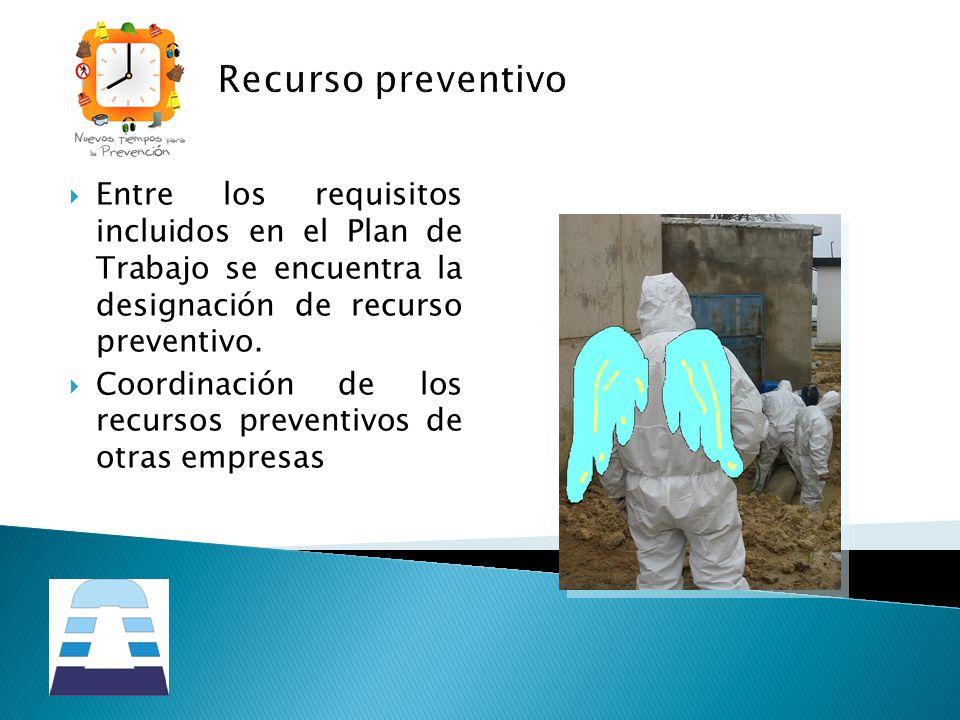 Recurso preventivo Entre los requisitos incluidos en el Plan de Trabajo se encuentra la designación de recurso preventivo. Coordinación de los recurso