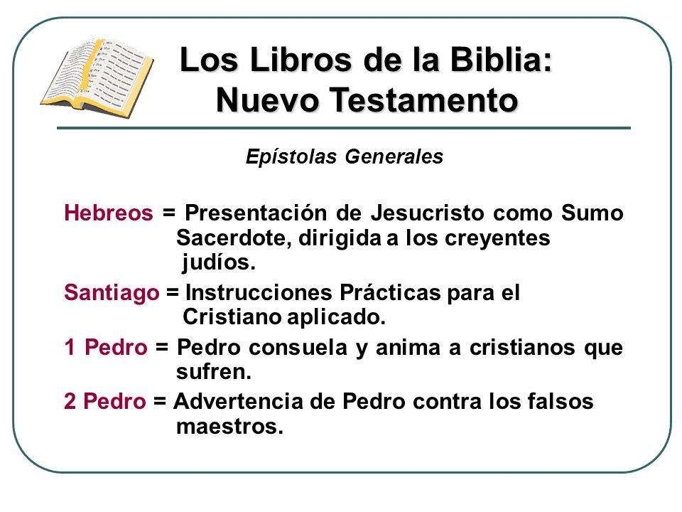 Epístolas Generales Hebreos = Presentación de Jesucristo como Sumo Sacerdote, dirigida a los creyentes judíos. Santiago = Instrucciones Prácticas para