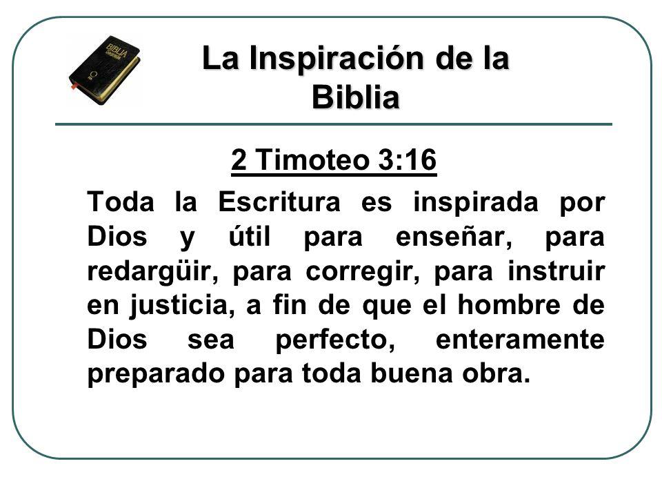 2 Timoteo 3:16 Toda la Escritura es inspirada por Dios y útil para enseñar, para redargüir, para corregir, para instruir en justicia, a fin de que el