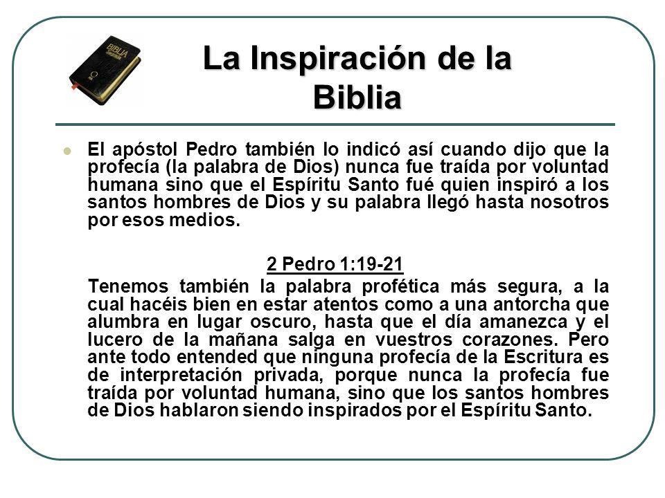El apóstol Pedro también lo indicó así cuando dijo que la profecía (la palabra de Dios) nunca fue traída por voluntad humana sino que el Espíritu Sant