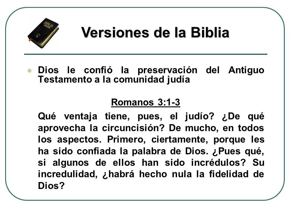 Dios le confió la preservación del Antiguo Testamento a la comunidad judía Romanos 3:1-3 Qué ventaja tiene, pues, el judío? ¿De qué aprovecha la circu