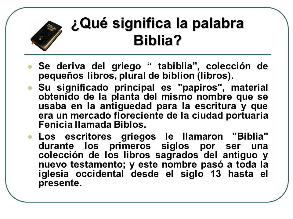 Se deriva del griego tabiblia, colección de pequeños libros, plural de biblion (libros). Su significado principal es