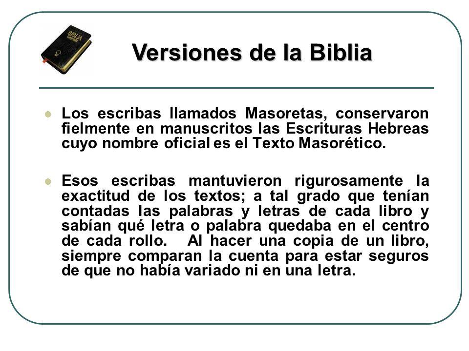 Los escribas llamados Masoretas, conservaron fielmente en manuscritos las Escrituras Hebreas cuyo nombre oficial es el Texto Masorético. Esos escribas