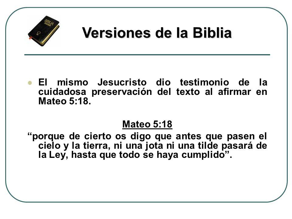El mismo Jesucristo dio testimonio de la cuidadosa preservación del texto al afirmar en Mateo 5:18. Mateo 5:18 porque de cierto os digo que antes que