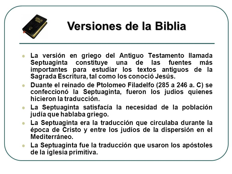 La versión en griego del Antiguo Testamento llamada Septuaginta constituye una de las fuentes más importantes para estudiar los textos antiguos de la