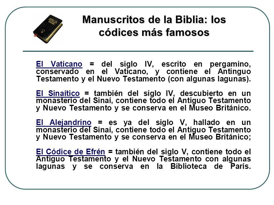 El Vaticano = del siglo IV, escrito en pergamino, conservado en el Vaticano, y contiene el Antinguo Testamento y el Nuevo Testamento (con algunas lagu