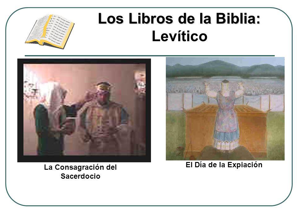 Los Libros de la Biblia: Los Libros de la Biblia: Levítico La Consagración del Sacerdocio El Día de la Expiación