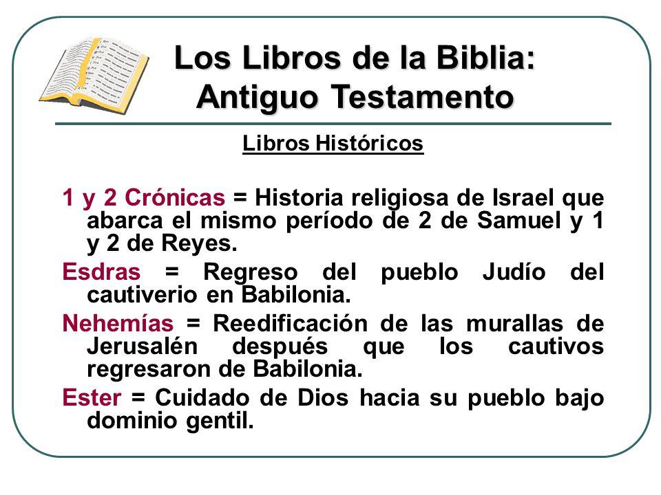 Libros Históricos 1 y 2 Crónicas = Historia religiosa de Israel que abarca el mismo período de 2 de Samuel y 1 y 2 de Reyes. Esdras = Regreso del pueb