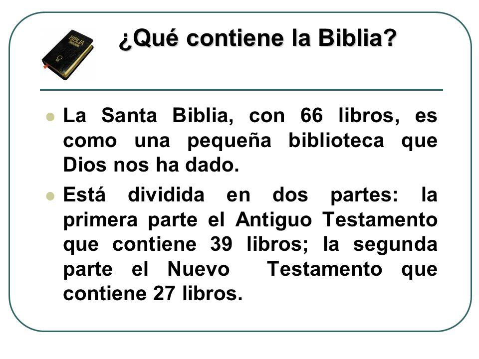 La Santa Biblia, con 66 libros, es como una pequeña biblioteca que Dios nos ha dado. Está dividida en dos partes: la primera parte el Antiguo Testamen