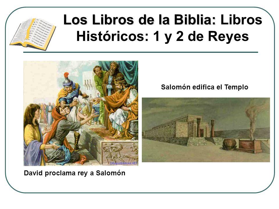 Los Libros de la Biblia: Los Libros de la Biblia: Libros Históricos: 1 y 2 de Reyes David proclama rey a Salomón Salomón edifica el Templo