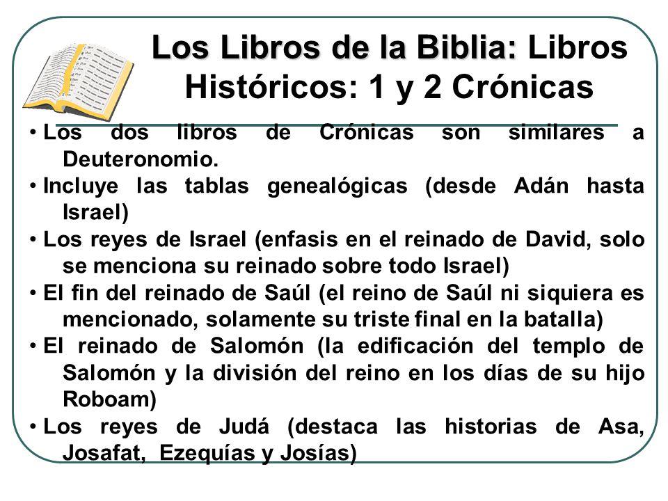 Los Libros de la Biblia: Los Libros de la Biblia: Libros Históricos: 1 y 2 Crónicas Los dos libros de Crónicas son similares a Deuteronomio. Incluye l