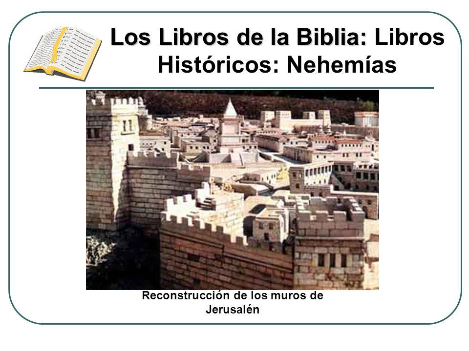 Los Libros de la Biblia: Los Libros de la Biblia: Libros Históricos: Nehemías Reconstrucción de los muros de Jerusalén