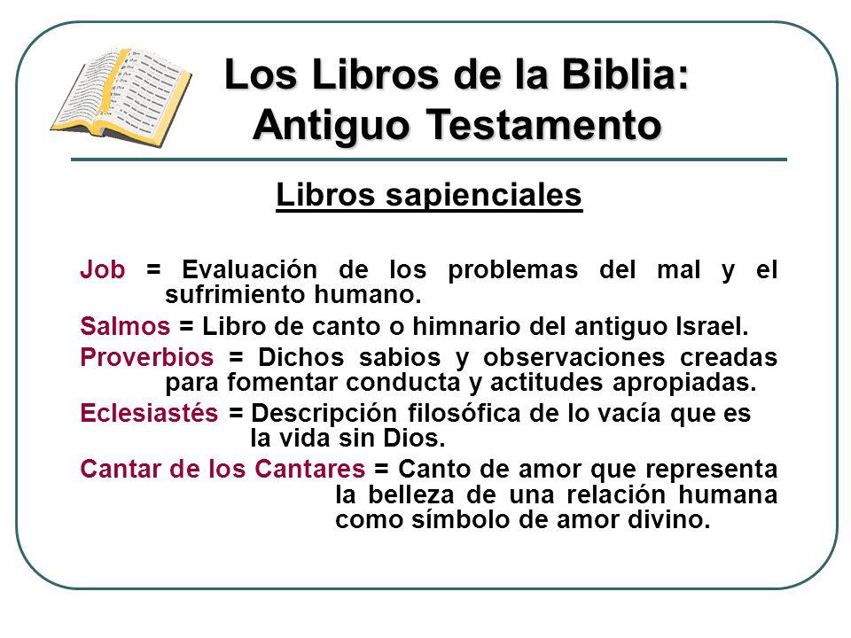 Libros sapienciales Job = Evaluación de los problemas del mal y el sufrimiento humano. Salmos = Libro de canto o himnario del antiguo Israel. Proverbi